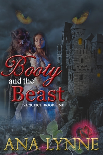 Sacrifice: Booty and the Beast (Book 1) ebook by Ana Lynne