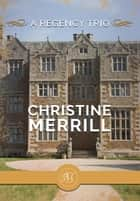 A Regency Trio ebook by Christine Merrill