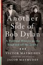Another Side of Bob Dylan - A Personal History on the Road and off the Tracks ebook by Victor Maymudes, Jacob Maymudes
