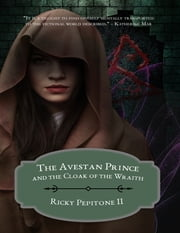 The Avestan Prince and the Cloak of the Wraith ebook by Ricky Pepitone II