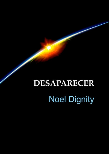 Desaparecer ebook by Noel Dignity