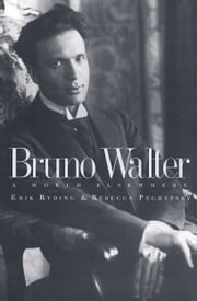 Bruno Walter - A World Elsewhere ebook by Mr. Erik Ryding,Ms. Rebecca Pechefsky