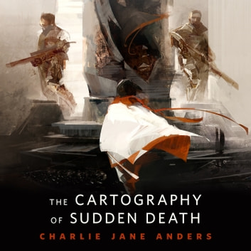 The Cartography of Sudden Death - A Tor.Com Original audiobook by Charlie Jane Anders