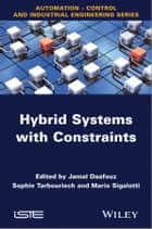 Hybrid Systems with Constraints ebook by Jamal Daafouz, Sophie Tarbouriech, Mario Sigalotti