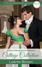 A Dash of Darcy and Companions Cottage Collection 2 - 5 Pride and Prejudice Novellas and 1 Novel ebook by Leenie Brown