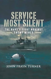 Service Most Silent - The Navy's Fight Against Enemy Mines ebook by John Frayn Turner