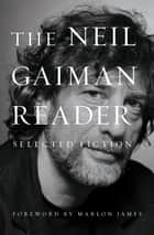 The Neil Gaiman Reader - Selected Fiction ebook by