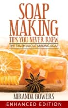 Soap Making Tips You Never Knew ebook by Miranda Bowers