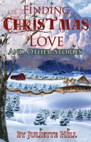 Finding Christmas Love and Other Stories ebook by Juliette Hill