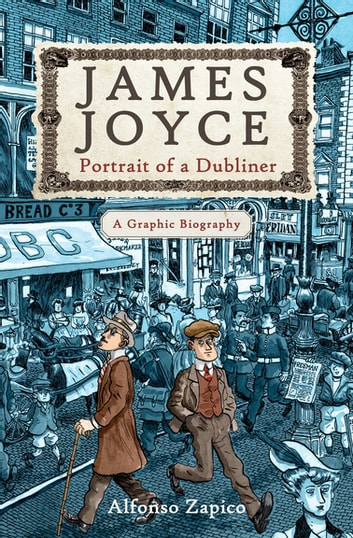 James Joyce - Portrait of a Dubliner—A Graphic Biography ebook by Alfonso Zapico