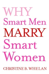Why Smart Men Marry Smart Women ebook by Dr. Christine B. Whelan