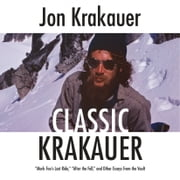 "Classic Krakauer - ""Mark Foo's Last Ride,"" ""After the Fall,"" and Other Essays from the Vault livre audio by Jon Krakauer"