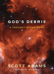 God's Debris - A Thought Experiment ebook by Scott Adams