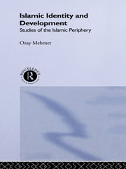 Islamic Identity and Development - Studies of the Islamic Periphery ebook by Ozay Mehmet