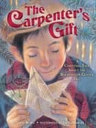 The Carpenter's Gift - A Christmas Tale about the Rockefeller Center Tree ebook by David Rubel, Jim LaMarche