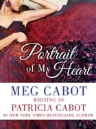 Portrait Of My Heart ebook by Patricia Cabot,Meg Cabot