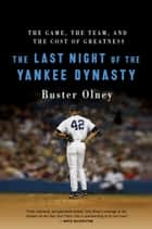 The Last Night of the Yankee Dynasty - The Game, the Team, and the Cost of Greatness ebook by Buster Olney