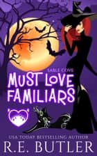 Must Love Familiars (Sable Cove Book One) ebook by R.E. Butler