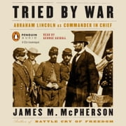 Tried by War - Abraham Lincoln as Commander in Chief audiobook by James M. McPherson