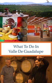 What To Do In Valle De Guadalupe ebook by Richard Hauser