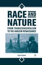 Race and Nature from Transcendentalism to the Harlem Renaissance ebook by P. Outka