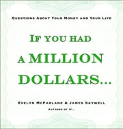 If You Had a Million Dollars... - Questions About Your Money and Your Life ebook by Evelyn McFarlane,James Saywell