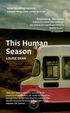 This Human Season ebook by Louise Dean