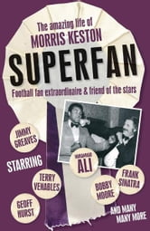 Superfan: The Amazing Life of Morris Keston ebook by Morris Keston,Nick Hawkins