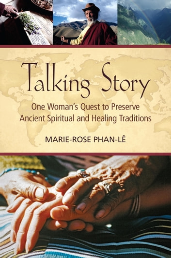 Talking Story - One Woman's Quest to Preserve Ancient Spiritual and Healing Traditions ebook by Marie-Rose Phan-Le