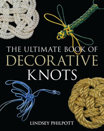 The Ultimate Book of Decorative Knots ebook by Lindsey Philpott