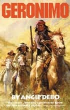 Geronimo - The Man, His Time, His Place ebook by Angie Debo