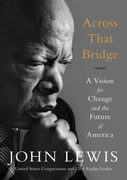 Across That Bridge - Life Lessons and a Vision for Change ebook by John Lewis