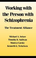 Working With the Person With Schizophrenia ebook by Michael Selzer