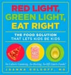 Red Light, Green Light, Eat Right - The Food Solution That Lets Kids Be Kids ebook by Joanna Dolgoff