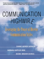 Communication Highwire - Leveraging the Power of Diverse Communication Styles ebook by Dianne Hofner Saphiere,Barbara Kappler Mikk,Basma Ibrahim Devries