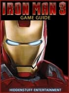 IRON MAN 3 GAME GUIDE ebook by HSE