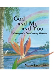 God and Me and You - Musings of a Once Young Woman ebook by Mary Lou Tutt