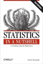 Statistics in a Nutshell - A Desktop Quick Reference ebook by Sarah Boslaugh