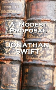 Jonathan Swift - A Modest Proposal ebook by Jonathan Swift