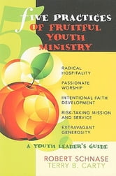 Five Practices of Fruitful Youth Ministry - A Youth Leader's Guide ebook by Robert Schnase,Terry B. Carty