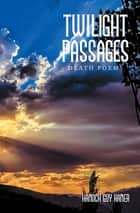 Twilight Passages - Death Poems ebook by Hanoch Guy Kaner