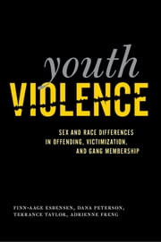 Youth Violence - Sex and Race Differences in Offending, Victimization, and Gang Membership ebook by Finn-Aage Esbensen,Dana Peterson,Terrance J. Taylor,Adrienne Freng