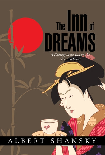 The Inn of Dreams - A Fantasy at an Inn on the Tokaido Road ebook by Albert Shansky