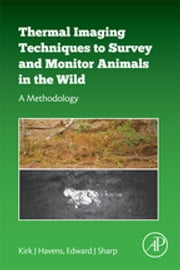 Thermal Imaging Techniques to Survey and Monitor Animals in the Wild - A Methodology ebook by Kirk J Havens,Edward J. Sharp