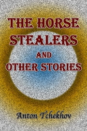 The Horse Stealers and Other Stories ebook by Anton Tchekhov