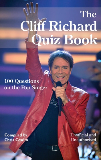 The Cliff Richard Quiz Book - 100 Questions on the Pop Singer eBook by Chris Cowlin