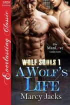A Wolf's Life ebook by Marcy Jacks
