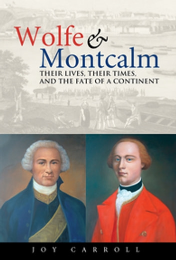 Wolfe and Montcalm - Their Lives, Their Times, and the Fate of a Continent ebook by Joy Carroll