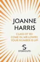 Class of '81/Come in, Mr Lowry, Your Number Is Up! (Storycuts) ebook by Joanne Harris