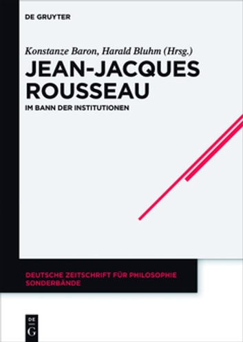 Jean-Jacques Rousseau - Im Bann der Institutionen ebook by